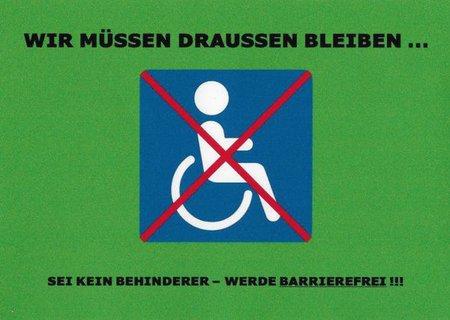 Aufkleber: Wir müssen draußen bleiben mit Bild von durchkreuztem Rollstuhlsymbol: Sei kein Behinderter - werde barrierefrei!